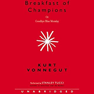 Breakfast of Champions                    By:                                                                                                                                 Kurt Vonnegut                               Narrated by:                                                                                                                                 Stanley Tucci                      Length: 5 hrs and 29 mins     819 ratings     Overall 4.2