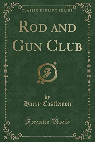 Rod and Gun Club (Classic Reprint)