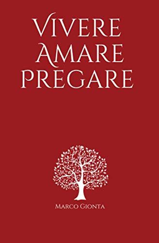Vivere, Amare, Pregare