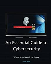 An Essential Guide to Cybersecurity: What You Need to Know