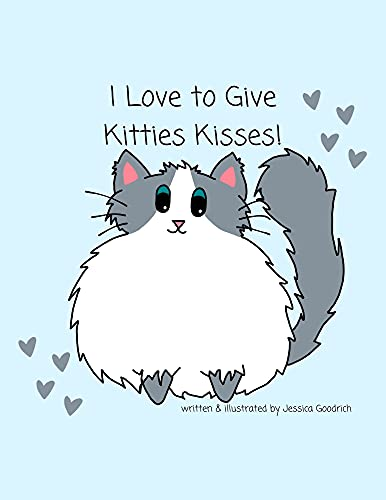 I Love to Give Kitties Kisses: A Cute, Rhyming, Read Aloud, Kid's Picture Book, Great for Reading to Toddlers or for Early Readers, Preschoolers, Kindergarteners, 2-4, 4-8 (English Edition)