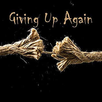 Giving Up Again