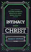 Intimacy with Christ: Classic Devotions by Brother Lawrence, Francis of Assisi, Teresa of Avila, and Others