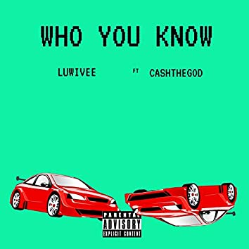 Who You Know (feat. Cashthegod)