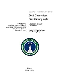 2018 Connecticut State Building Code, EFFECTIVE OCtober 1 2018. DIVISION OF CONSTRUCTION SERVICES, DEPARTMENT OF ADMINISTRATIVE SERVICES [Loose Leaf Edition]