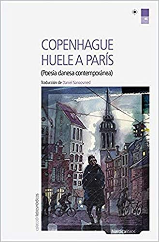 Copenhague huele a París: Poesía danesa contemporánea. Ed:bilingüe.: 46 (Letras Nórdicas)
