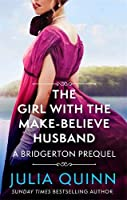 The Girl with the Make-Believe Husband: A Bridgerton Prequel (The Rokesbys)