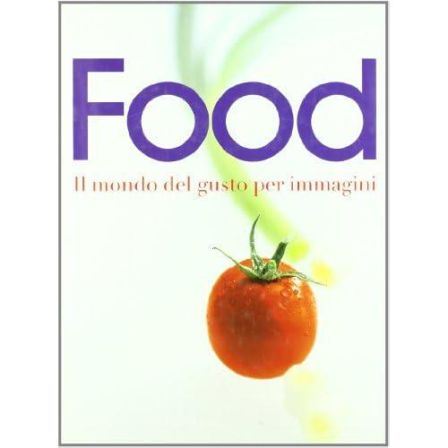 Food. Il mondo del gusto per immagini