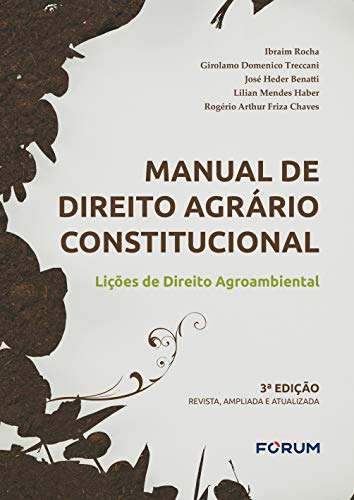 Manual de Direito Agrário Constitucional: Lições de Direito Agroambiental