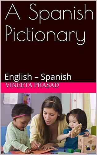 A Spanish Pictionary: English – Spanish (English Edition)