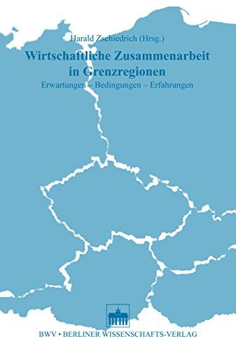 Wirtschaftliche Zusammenarbeit in Grenzregionen: Erwartungen - Bedingungen - Erfahrungen