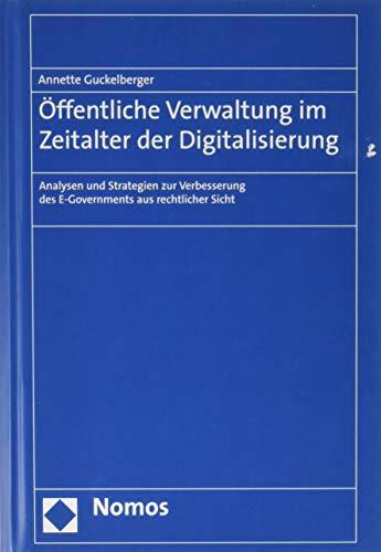 Öffentliche Verwaltung im Zeitalter der Digitalisierung: Analysen und Strategien zur Verbesserung des E-Governments aus rechtlicher Sicht
