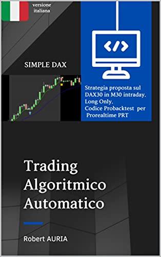SIMPLE DAX: Trading Algoritmico Automatico per ProRealTime PRT (Italian Edition)