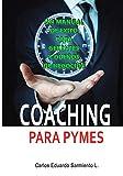 Coaching Para Pymes: Un Manual de Exito para Gerentes y Dueños de Pequeños Negocios: 1 (Liderazgo y Coaching Gerencial)