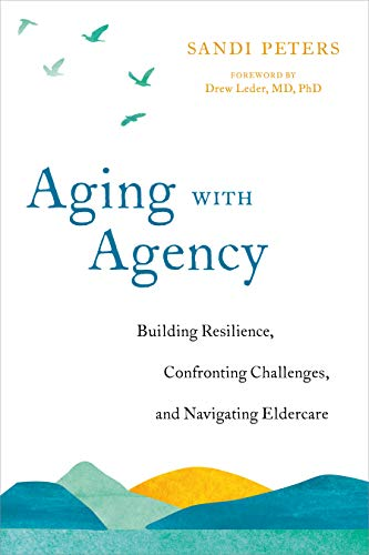 Compare Textbook Prices for Aging with Agency: Building Resilience, Confronting Challenges, and Navigating Eldercare  ISBN 9781623174361 by Peters, Sandi,Leder MD PhD, Drew
