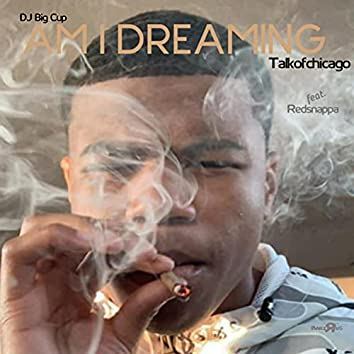 Am I Dreaming (feat. Talkofchicago & Redsnappa)
