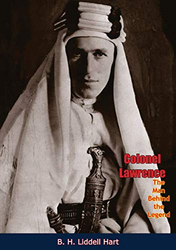 Colonel Lawrence, The Man Behind the Legend (English Edition)