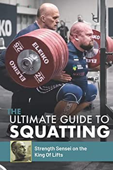 The Ultimate Guide to Squatting  Strength Sensei on the King of Lifts