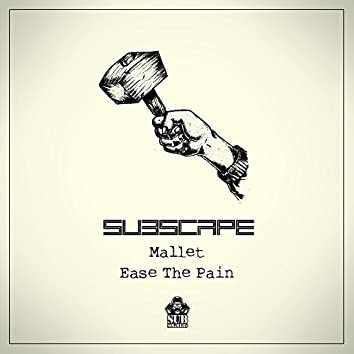 Mallet / Ease The Pain