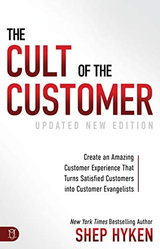 The Cult of the Customer Create an Amazing Customer Experience that Turns Satisfied Customers product image