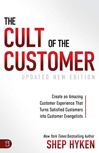 Compare Textbook Prices for The Cult of the Customer: Create an Amazing Customer Experience that Turns Satisfied Customers into Customer Evangelists New, Updated, Revised Edition ISBN 9781640951532 by Hyken, Shep