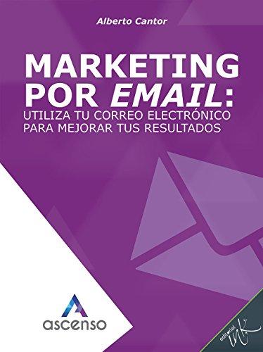 Marketing por email: utiliza tu correo electrónico para mejorar tus resultados (Ascenso: Curso completo de Marketing digital) (Spanish Edition)