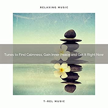 2020 Best: Tunes to Find Calmness, Gain Inner Peace and Get It Right Now