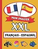 Mon Imagier XXL - Français Espagnol: Mon livre d'espagnol pour apprendre mes touts premiers mots / 18 catégories imagées en couleurs pour apprendre en ... le vocabulaire du quotidien / + de 300 mots
