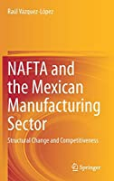 NAFTA and the Mexican Manufacturing Sector: Structural Change and Competitiveness
