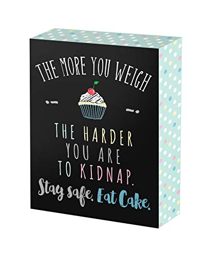 SANY DAYO HOME 6 x 8 inches Wooden Box Sign Funny Saying for Home Office Decor - The More You Weigh, The Harder You are to Kidnap.Stay Safe, Eat Cake