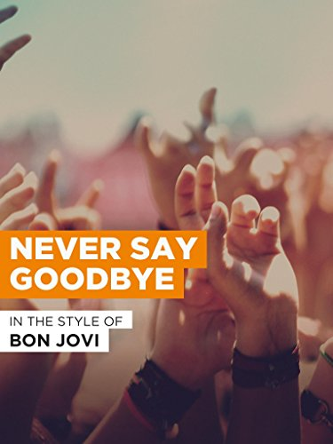 Never Say Goodbye in the Style of 'Bon Jovi'