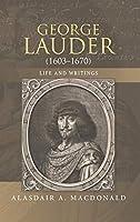 George Lauder 1603-1670: Life and Writings (Studies in Renaissance Literature)