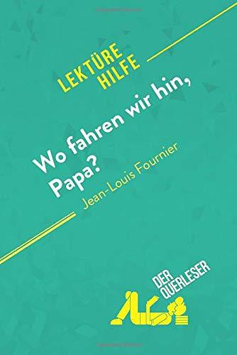 Wo fahren wir hin, Papa? von Jean-Louis Fournier (Lektürehilfe): Detaillierte Zusammenfassung, Personenanalyse und Interpretation