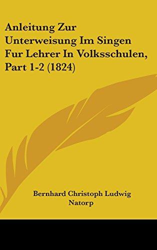 Anleitung Zur Unterweisung Im Singen Fur Lehrer in Volksschulen, Part 1-2 (1824)
