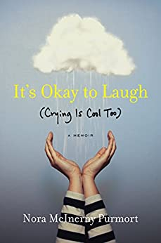 It's Okay to Laugh: (Crying Is Cool Too) by [Nora McInerny Purmort]