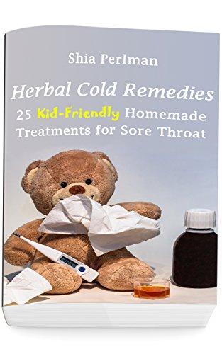 Herbal Cold Remedies: 25 Kid-Friendly Homemade Treatments for Sore Throat: (Natural Healing, Medicinal Herbs, Herbal Antibiotics)