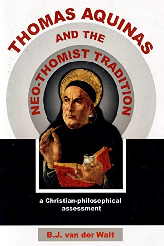 Thomas Aquinas and the Neo-Thomist Tradition: A Christian-Philosophical assessment (English Edition)