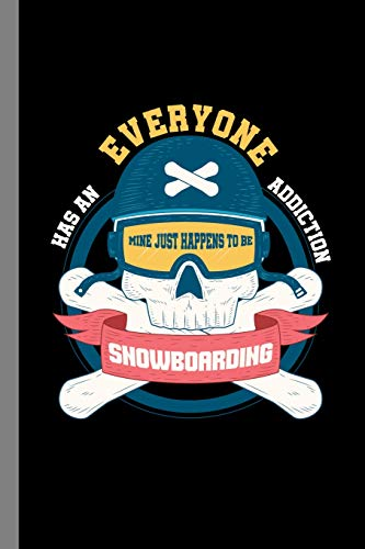 Everyone Has An Addiction Mine Happens To Be Snowboarding: Snowboard Gift For Snowboarders (6