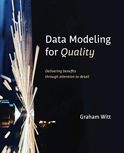 Compare Textbook Prices for Data Modeling for Quality: Delivering benefits through attention to detail First Edition ISBN 9781634629133 by Witt, Graham