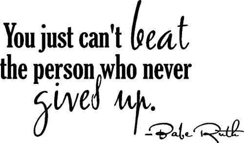 Babe Ruth quote You just cant beat the person who never gives up. Baseball Wall decal Wall art mural