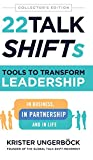 22 Talk SHIFTs: Tools to Transform Leadership in Business, in Partnership, and in Life