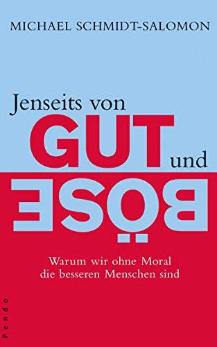 Jenseits von Gut und Böse: Warum wir ohne Moral die besseren Menschen sind