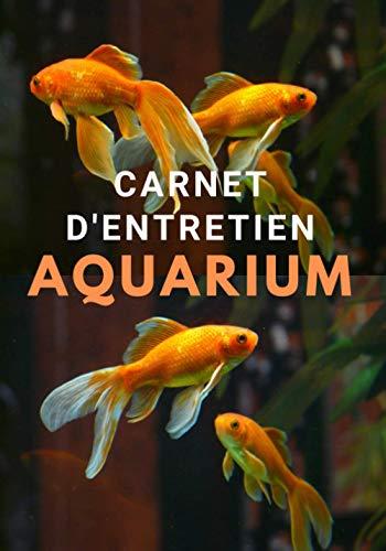 Carnet d'Entretien pour Aquarium: Cahier de suivi des inspections à remplir, analyses et contrôle de votre aquarium – Journal de bord pour le suivi ... d'aquarium, bassin, aquariophilie, poissons