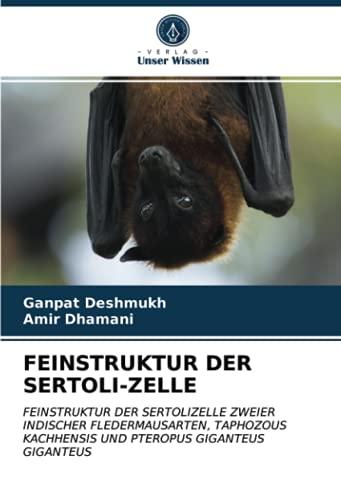 FEINSTRUKTUR DER SERTOLI-ZELLE: FEINSTRUKTUR DER SERTOLIZELLE ZWEIER INDISCHER FLEDERMAUSARTEN, TAPHOZOUS KACHHENSIS UND PTEROPUS GIGANTEUS GIGANTEUS