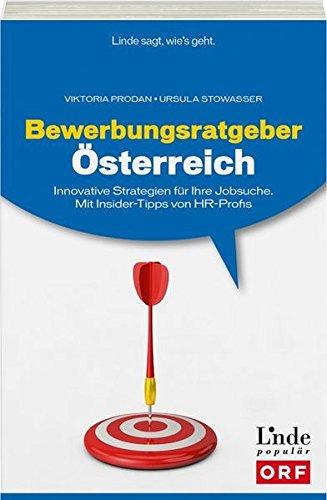 Bewerbungsratgeber Österreich: Innovative Strategien für Ihre Jobsuche. Mit Insider-Tipps von HR-Profis (Ausgabe Österreich)