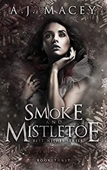 Smoke and Mistletoe (Best Wishes Book 3) by [A.J. Macey]