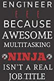 ENGINEERING EEE BECAUSE AWESOME MULTITASKING NINJA ISN'T A REAL JOB TITLE: Perfect Gift For An Engineer (100 Pages, Blank Notebook, 6 x 9) (Cool Notebooks) Paperback