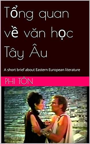 Tổng quan về văn học Tây Âu: A short brief about Eastern European literature by [Phi Tôn]