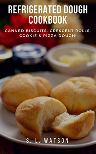 Refrigerated Dough Cookbook: Canned Biscuits, Crescent Rolls, Cookie & Pizza Dough! (Southern...