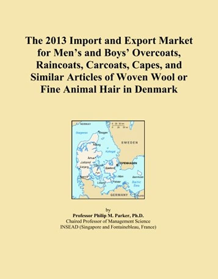 ハッピー以上縮約The 2013 Import and Export Market for Men's and Boys' Overcoats, Raincoats, Carcoats, Capes, and Similar Articles of Woven Wool or Fine Animal Hair in Denmark